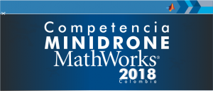 Competencia Minidrones MathWorks Colombia 2018